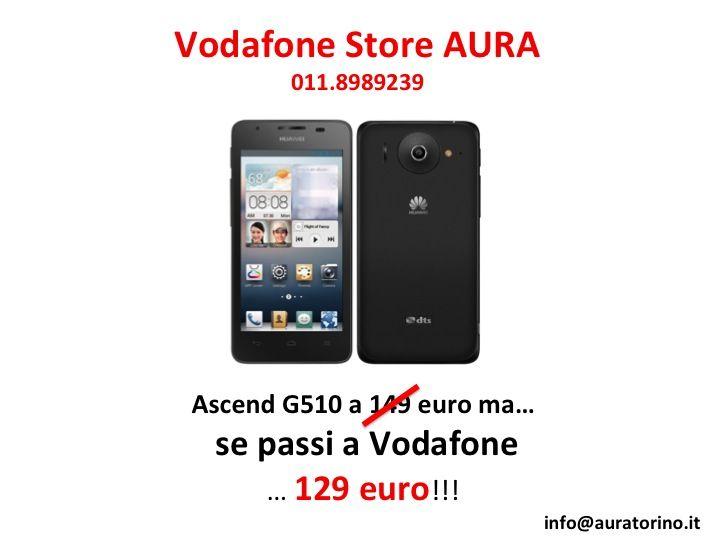 ULTIMA OFFERTA...udite udite....ASCEND G510 da 149 euro, va in promozione a 129 euro!!!!!!!!!! Sempre se scegliete di passare a vodafone....AVETE ANCORA DUBBI???   #VodafoneStoreAURABelgio #VodafoneStoreAURAAuchanTorino #VodafoneStoreAURAAuchanVenaria per contattarci, scrivete a info@auratorino.it