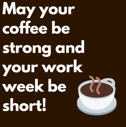 It S Thanksgivingweek So We Know Your Work Week Will Be Short And Hopefully Very Productive With A Cup Of Joe Monday Work Week Coffee Lover Coffee Quotes