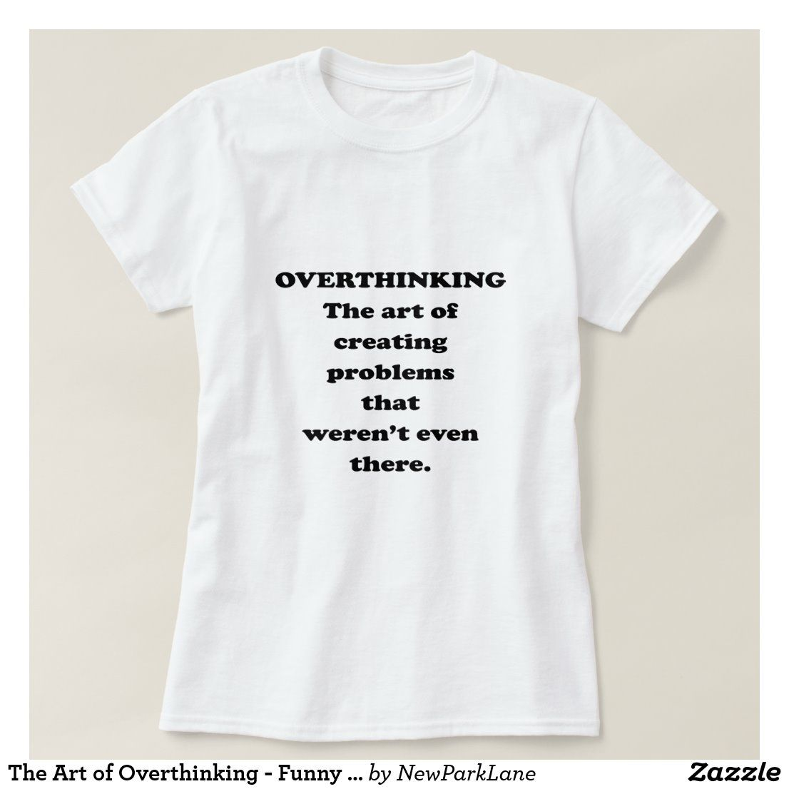 The Art of Overthinking - Funny Office Humor T-Shirt | Zazzle.com