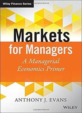 Markets for managers a managerial economics primer the wiley markets for managers a managerial economics primer the wiley finance series fandeluxe Choice Image