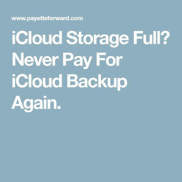 Icloud Storage Full Never Pay For Icloud Backup Again Icloud Iphone Storage Iphone Information