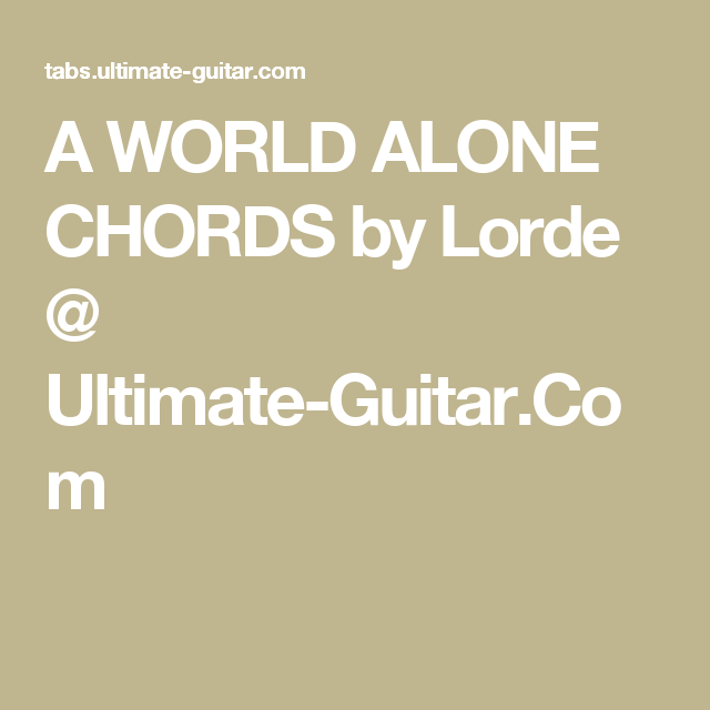 A WORLD ALONE CHORDS by Lorde @ Ultimate-Guitar.Com | Guitar ...