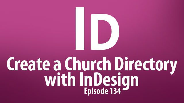Create a Church Directory with InDesign, plus time save tricks and