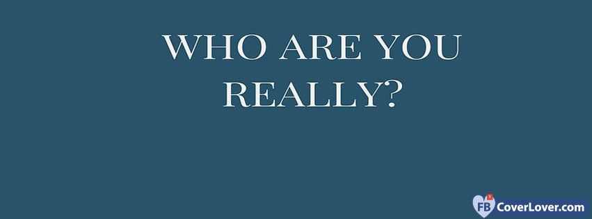 Who Are You Really - cover photos for Facebook - Facebook cover photos - Facebook cover
