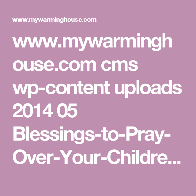 www.mywarminghouse.com cms wp-content uploads 2014 05 Blessings-to-Pray-Over-Your-Children-Freebie1.pdf