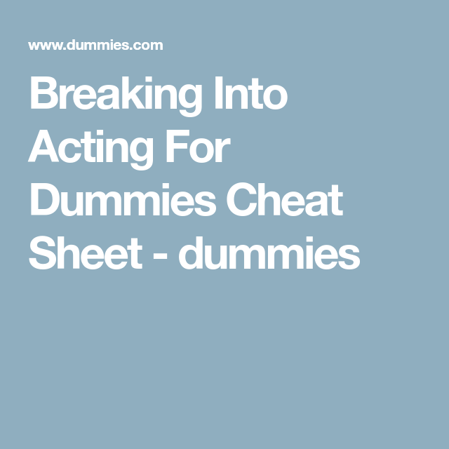 Breaking Into Acting For Dummies Cheat Sheet Dummies Cheating Cheat Sheets Acting