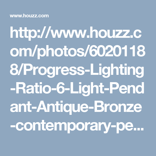 http://www.houzz.com/photos/60201188/Progress-Lighting-Ratio-6-Light-Pendant-Antique-Bronze-contemporary-pendant-lighting