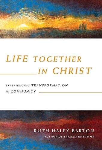 Life Together In Christ Experiencing Transformation In Community By