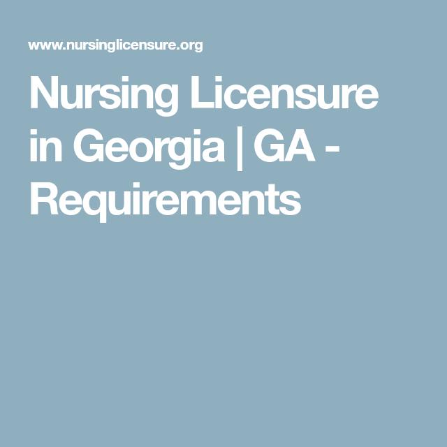 Nursing Licensure In Georgia Ga Requirements Nursing License
