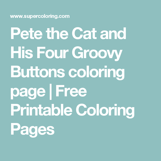Pete the Cat and His Four Groovy Buttons coloring page | Free ...