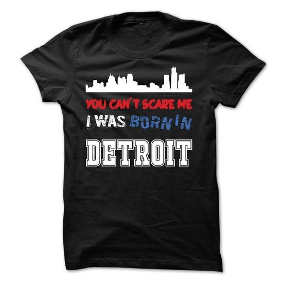 You Cant Scare Me.I Was Born in Detroit - #shirt diy #sweatshirt jacket. GET => https://www.sunfrog.com/LifeStyle/You-Cant-Scare-MeI-Was-Born-in-Detroit.html?68278