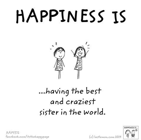 Happiness is | Happiness Is ☆ | Sister quotes, Crazy sister, Love
