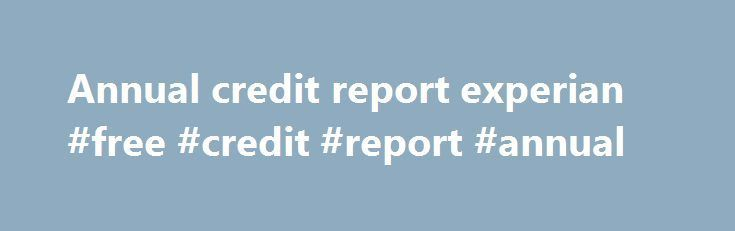 Annual Credit Report Experian Free Credit Report Annual Http