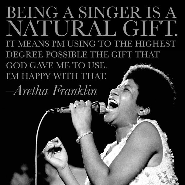 21 Beautiful Reflections About Music From Legendary Musicians. Aretha Franklin. Somehow, I really like this quote from her. As a recreational singer myself, I just find this really inspiring.