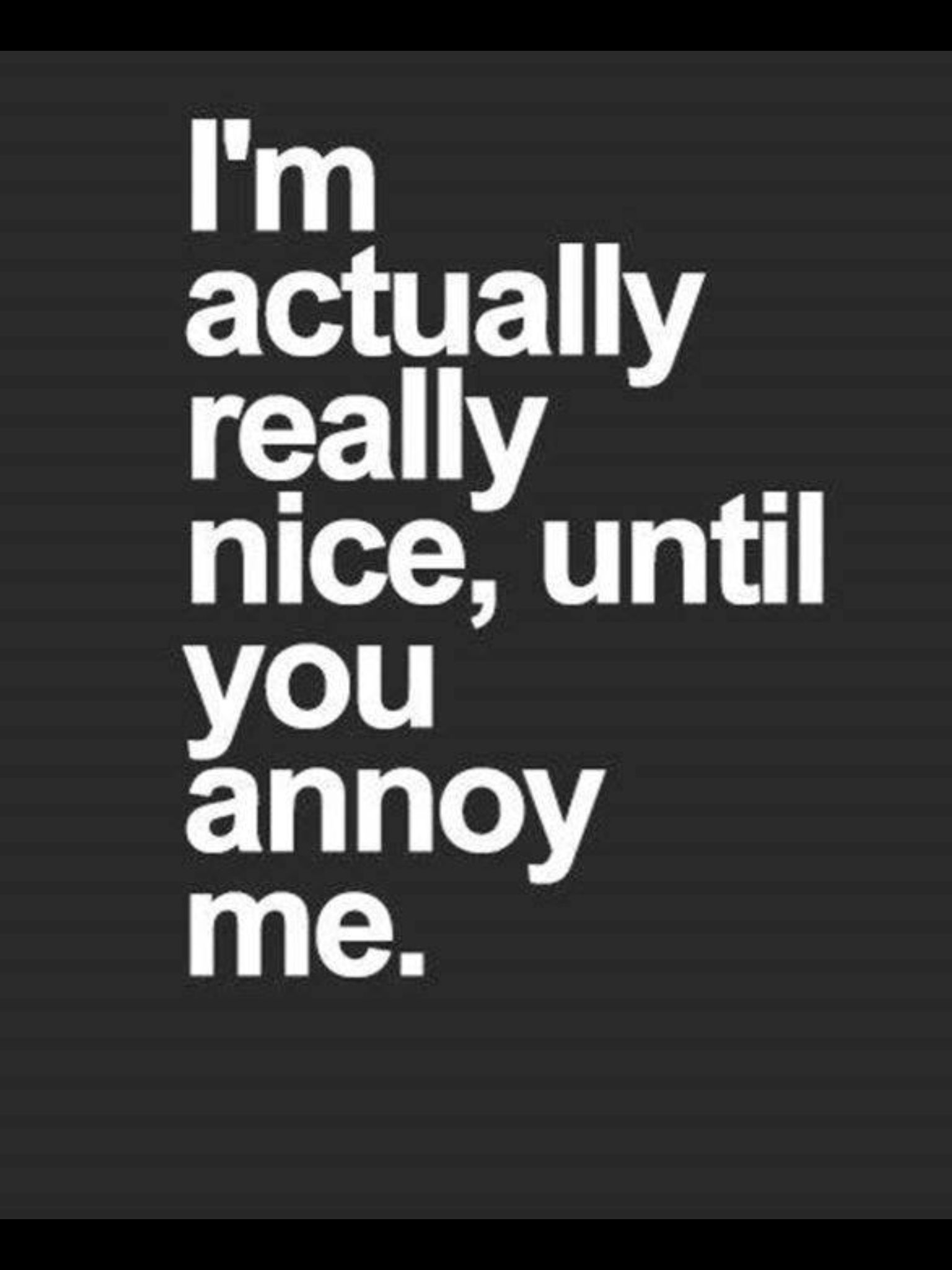 Don T Annoy Me Annoying People Quotes Sarcastic Quotes Sarcasm Quotes