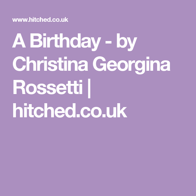 A Birthday - By Christina Georgina Rossetti