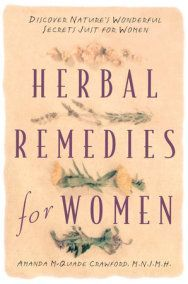 Herbal Remedies for Women by Amanda McQuade Crawford: 9780761509806 | PenguinRandomHouse.com: Books -   - #9780761509806 #amanda #books #crawford #herbal #mcquade #naturalremediesforallergies #naturalremediesforheadaches #naturalremediesforsinusinfection #naturalremediesforsorethroat #PenguinRandomHousecom #remedies #women