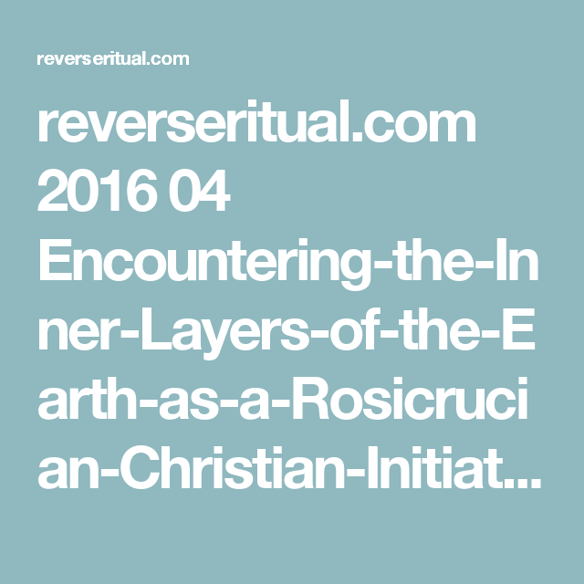 reverseritual.com 2016 04 Encountering-the-Inner-Layers-of-the-Earth-as-a-Rosicrucian-Christian-Initiation-in-relation-to-the-Beatitudes-and-the-9-fold-human-being.-.pdf