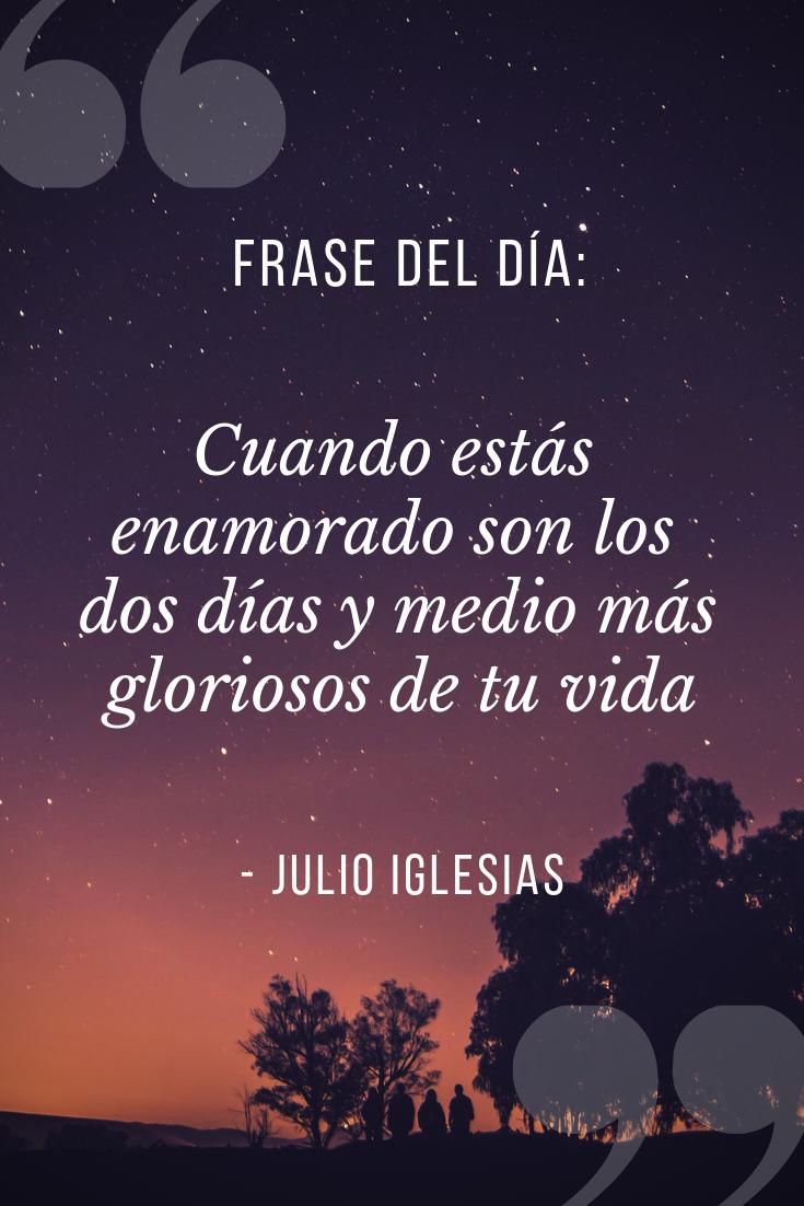 Frase Del Día Julio Iglesias Familia Frases Frases Para