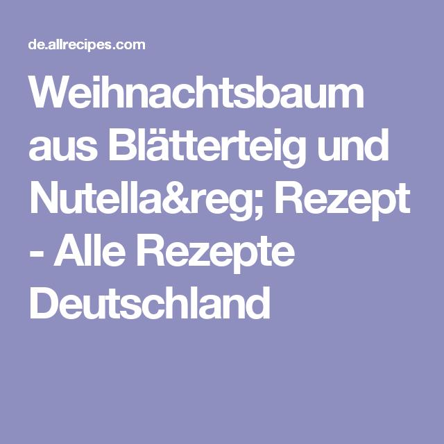 Weihnachtsbaum aus Blätterteig und Nutella® Rezept - Alle Rezepte Deutschland