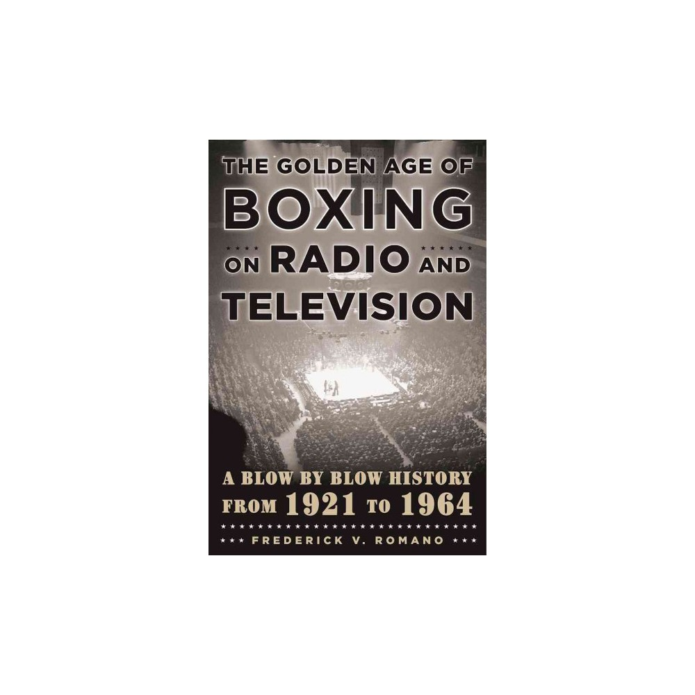 Golden Age of Boxing on Radio and Television : A Blow-by-blow History from 1921 to 1964 (Hardcover)