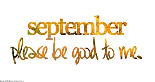 September Please Be Good To Me Month Hello