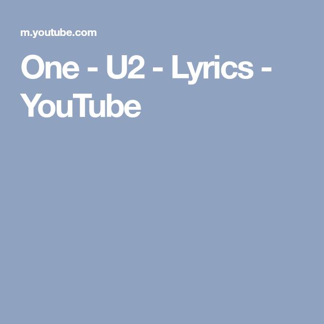 One - U2 - Lyrics - YouTube | U2 | One u2 lyrics, U2 lyrics