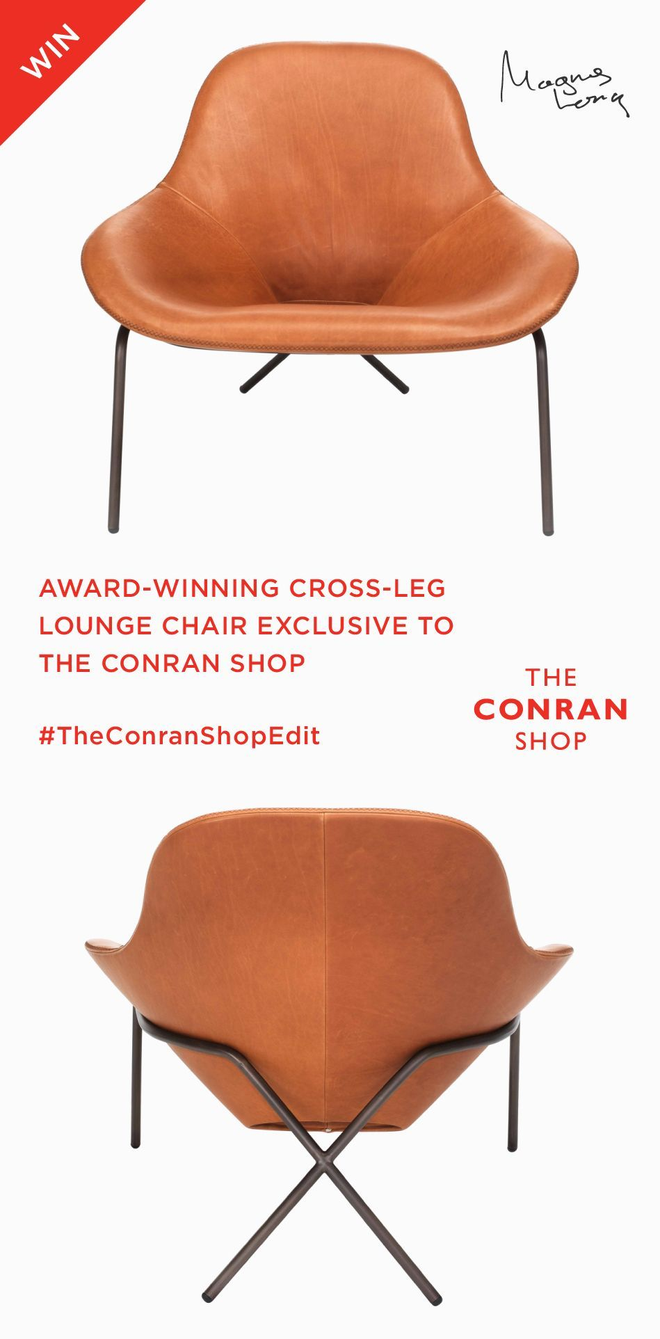 Win The Exclusive Cross Leg Lounge Chair By Magnus Long For The Conran Shop Click To Enter Conran Shop Shopping Sofa Shop