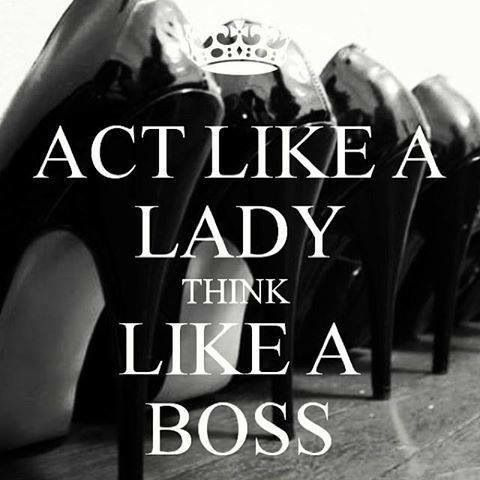 Act Like A Lady Think Like A Boss With Images Boss Lady Quotes