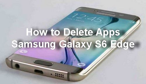 How to delete apps on samsung galaxy s6 edge smartphones guides how to delete apps on samsung galaxy s6 edge ccuart Choice Image
