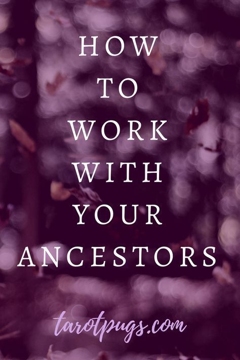 How to Work with Your Ancestors