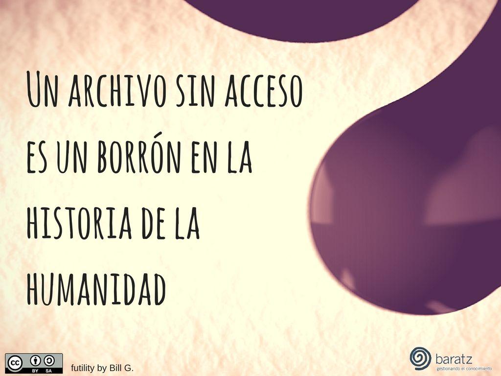 Un archivo sin acceso es un borrón en la historia de la humanidad