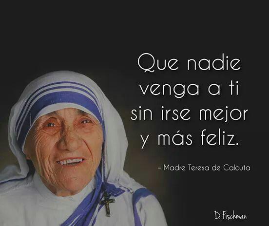 Que Nadie Venga A Ti Sin Irse Mejor Y Más Feliz Madre Teresa De Calcuta Teresa De Calcuta Frases Frases De La Madre Teresa Madre Teresa