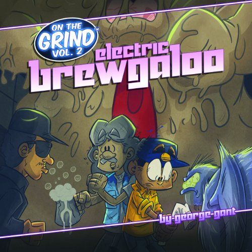 On the Grind - Electric Brewgaloo by George Gant,http://www.amazon.com/dp/1939991242/ref=cm_sw_r_pi_dp_0N7dtb1S6E2KR4MM