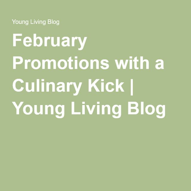 February Promotions with a Culinary Kick | Young Living Blog