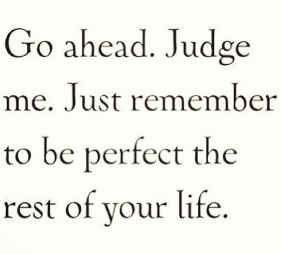 Go Ahead Judge Me Stuff Pinterest Quotes Sayings And Me Quotes