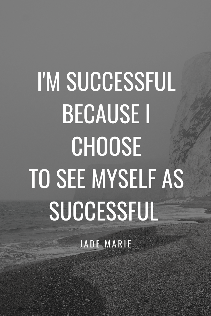 I'm Successful Because I Choose To See Myself As