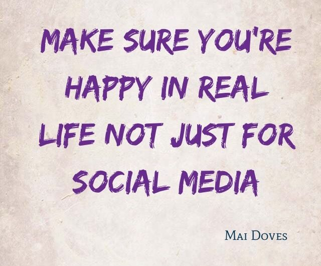 Make Sure You Re Happy In Real Life Not Just For Social Media Real Life Quotes True Quotes Thought Provoking Quotes