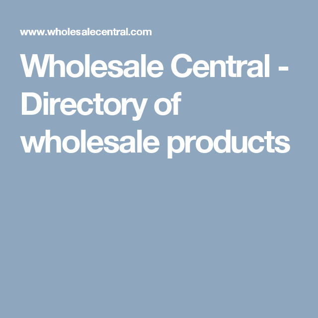 Wholesale Central Directory Of Wholesale Products Wholesale