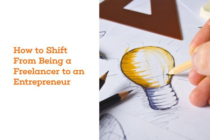 How to Shift From Being a Freelancer to an Entrepreneur | Freelancer Blog