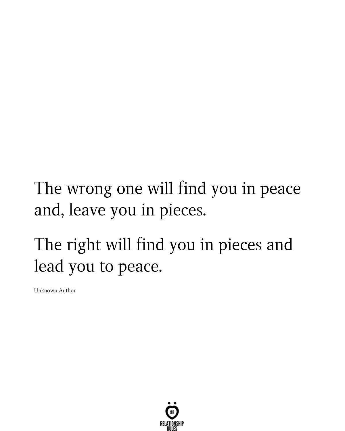 The Wrong One Will Find You In Peace And, Leave You In Pieces