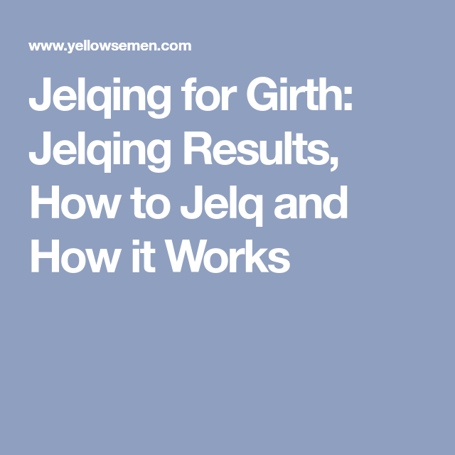 Jelqing for Girth: Jelqing Results, How to Jelq and How it