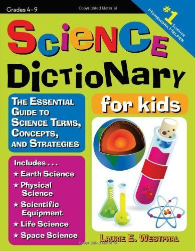 Science Dictionary For Kids The Essential Guide To Science Terms Concepts And Strategies By Laurie Wes Dictionary For Kids Science Homework Science For Kids