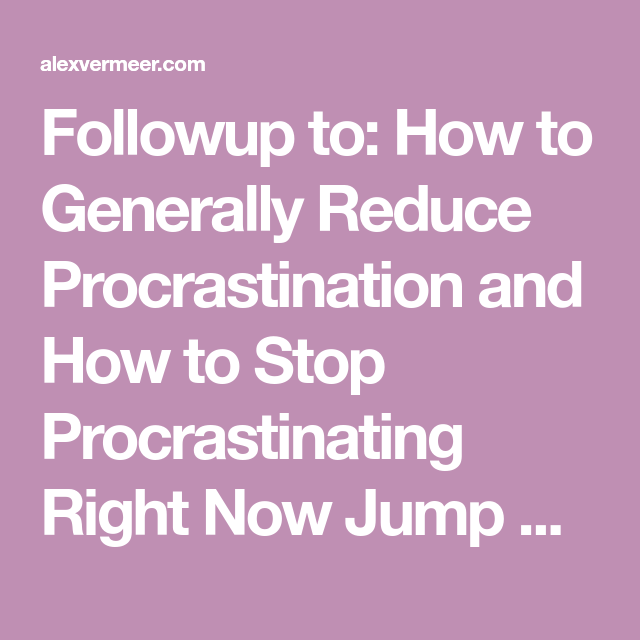 Followup to: How to Generally Reduce Procrastination and ...