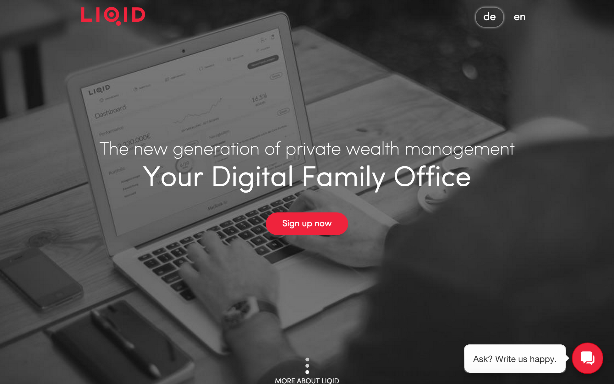 Liqid offers a unique digital access to private asset management.  Our services: Together with one of the oldest and largest independent multi-family offices in Germany, we offer for liquid assets above 100,000 euros a quality, private wealth management and family office services more perspective.