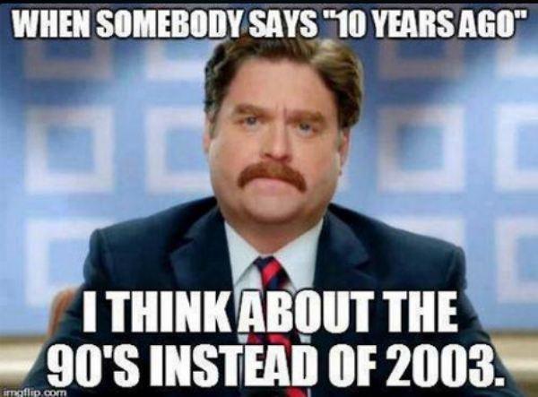 """Cuando alguien habla de """"10 años atrás"""",  pienso en lo 90s en ligar del 2003.."""