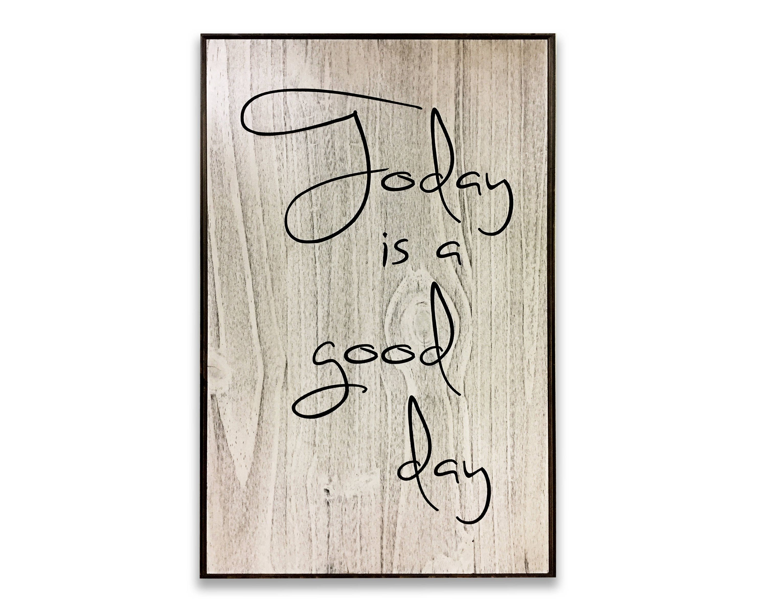 Inspirational Quote Today Is A Good Day Motivational Sign Home Wall Sign Wood Wall Decor Gift For Her Unique Carved Rustic Wall Art Funny Wall Decor Custom Quote Sign Sign Quotes