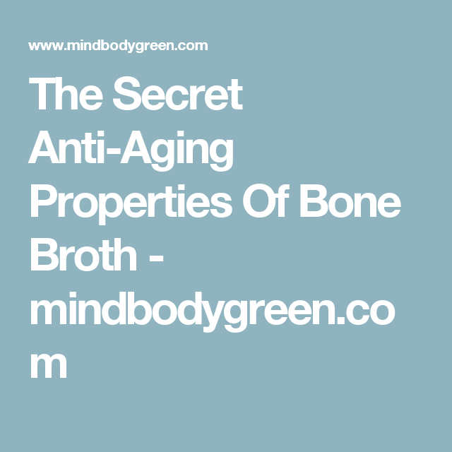 The Secret Anti-Aging Properties Of Bone Broth - mindbodygreen.com