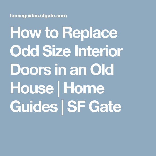 How To Replace Odd Size Interior Doors In An Old House Interior