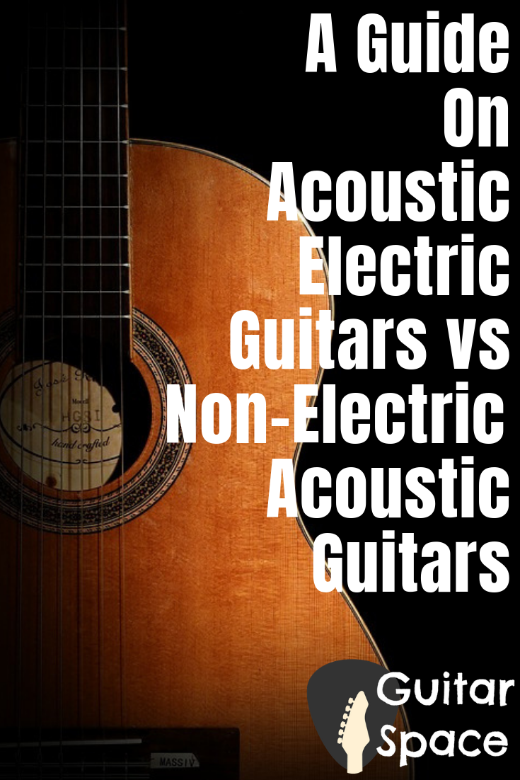A Guide On Acoustic Electric Guitars Vs Non Electric Acoustic Guitars Acoustic Electric Guitar Cool Electric Guitars Guitar Reviews